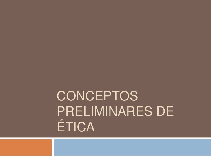 CONCEPTOS PRELIMINARES DE ÉTICA<br />