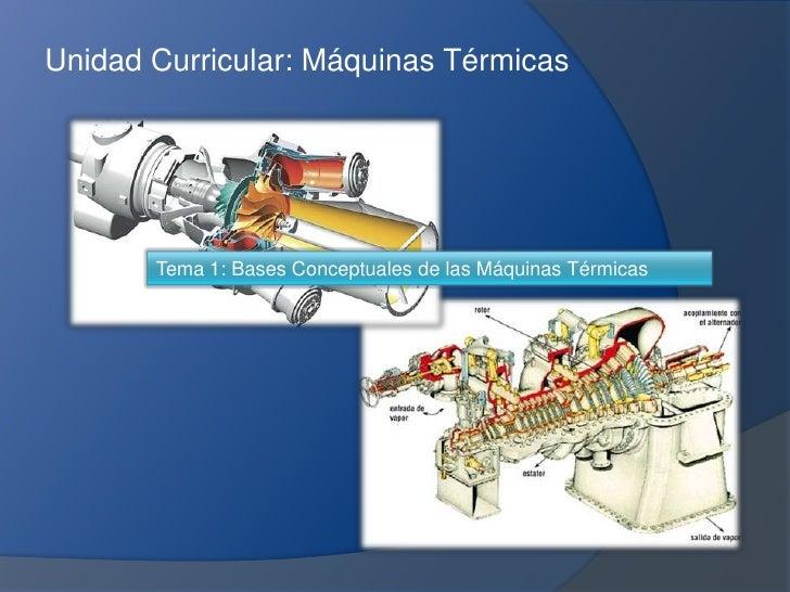 Unidad Curricular: Máquinas Térmicas       Tema 1: Bases Conceptuales de las Máquinas Térmicas
