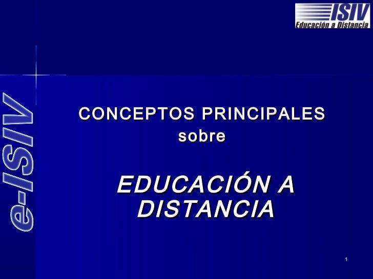 CONCEPTOS PRINCIPALES        sobre   EDUCACIÓN A    DISTANCIA                        1