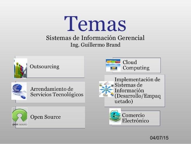 TemasSistemas de Información Gerencial Ing. Guillermo Brand 04/07/15