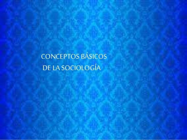 CONCEPTOS BÁSICOS DE LA SOCIOLOGÍA
