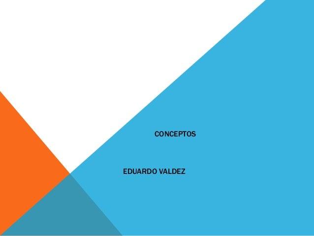 CONCEPTOSEDUARDO VALDEZ