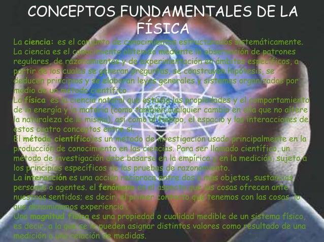 CONCEPTOS FUNDAMENTALES DE LA FÍSICA  La ciencia: es el conjunto de conocimientos estructurados sistemáticamente. La cienc...