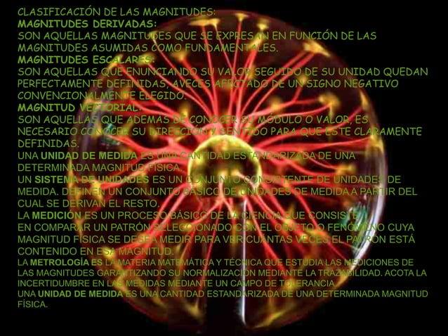 CLASIFICACIÓN DE LAS MAGNITUDES: MAGNITUDES DERIVADAS: SON AQUELLAS MAGNITUDES QUE SE EXPRESAN EN FUNCIÓN DE LAS MAGNITUDE...