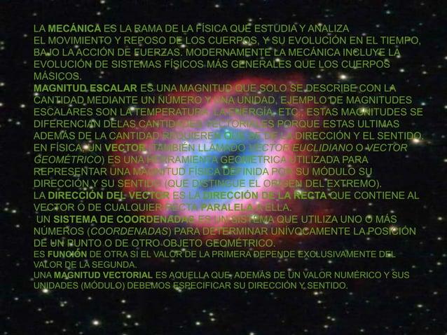 LA MECÁNICA ES LA RAMA DE LA FÍSICA QUE ESTUDIA Y ANALIZA EL MOVIMIENTO Y REPOSO DE LOS CUERPOS, Y SU EVOLUCIÓN EN EL TIEM...