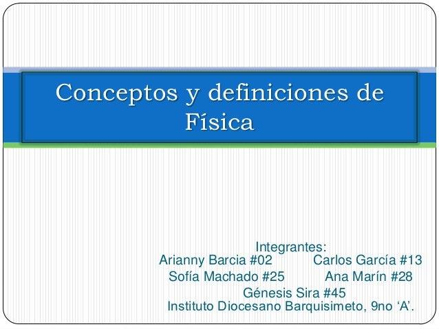 Conceptos y definiciones de          Física                         Integrantes:        Arianny Barcia #02         Carlos ...