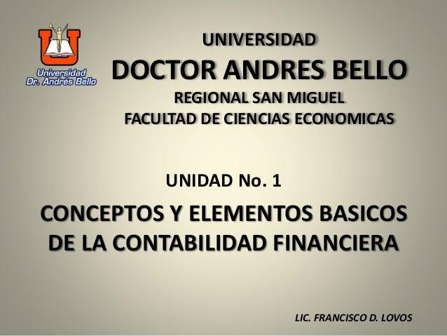UNIVERSIDAD DOCTOR ANDRES BELLO REGIONAL SAN MIGUEL FACULTAD DE CIENCIAS ECONOMICAS UNIDAD No. 1 CONCEPTOS Y ELEMENTOS BAS...