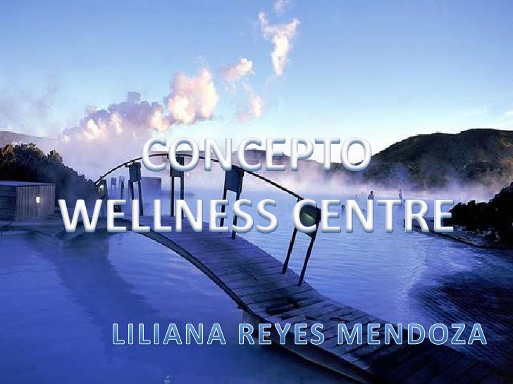 CONCEPTO <br />WELLNESS CENTRE<br />LILIANA REYES MENDOZA<br />