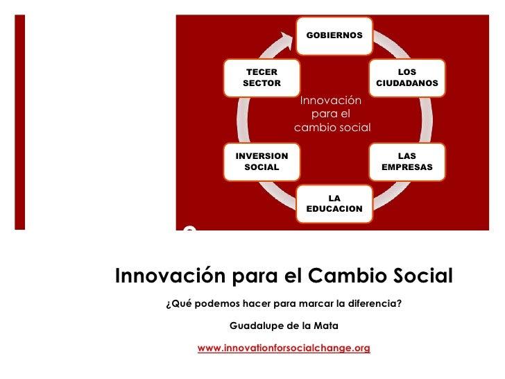 ?<br />Innovación <br />para el <br />cambio social<br />Innovación para el Cambio Social<br />¿Qué podemos hacer para mar...