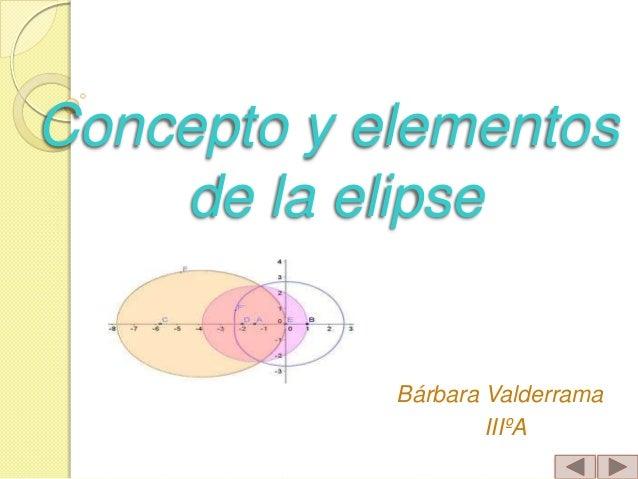 Concepto y elementos de la elipse Bárbara Valderrama IIIºA