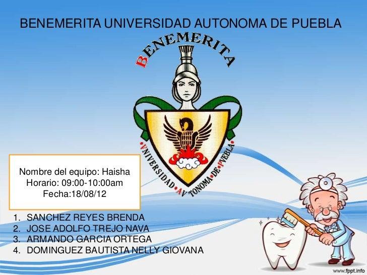 BENEMERITA UNIVERSIDAD AUTONOMA DE PUEBLA Nombre del equipo: Haisha  Horario: 09:00-10:00am     Fecha:18/08/121.   SANCHEZ...