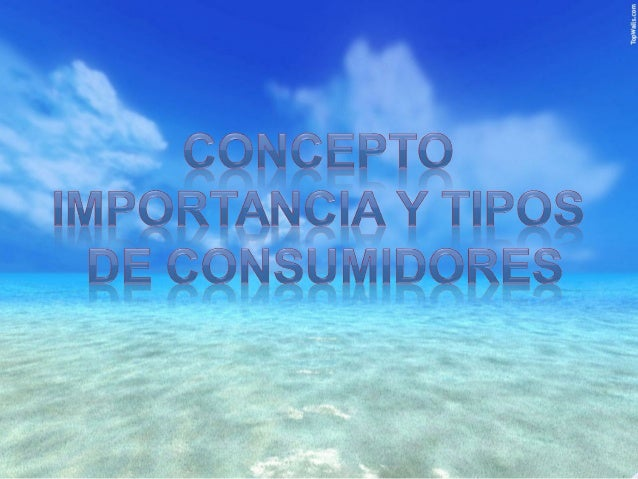 Concepto y importancia y tipos de consumidores for Concepto de oficina y su importancia