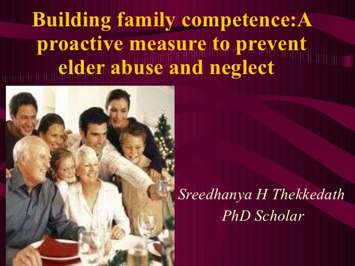 Building family competence:A proactive measure to prevent elder abuse and neglect    Sreedhanya H Thekkedath PhD Scholar