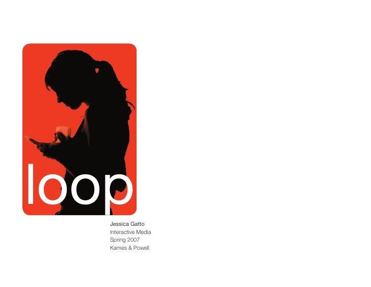 loop    Jessica Gatto    Interactive Media    Spring 2007    Kames & Powell