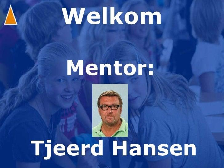 Welkom Mentor: Tjeerd Hansen