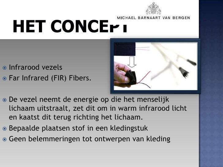 Het concept<br />Infrarood vezels<br />FarInfrared (FIR) Fibers. <br />De vezel neemt de energie op die het menselijk lich...