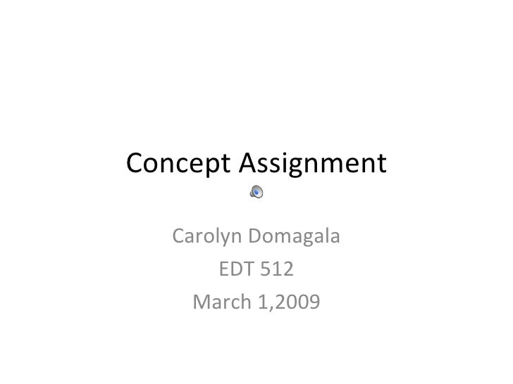 Concept Assignment Carolyn Domagala EDT 512 March 1,2009