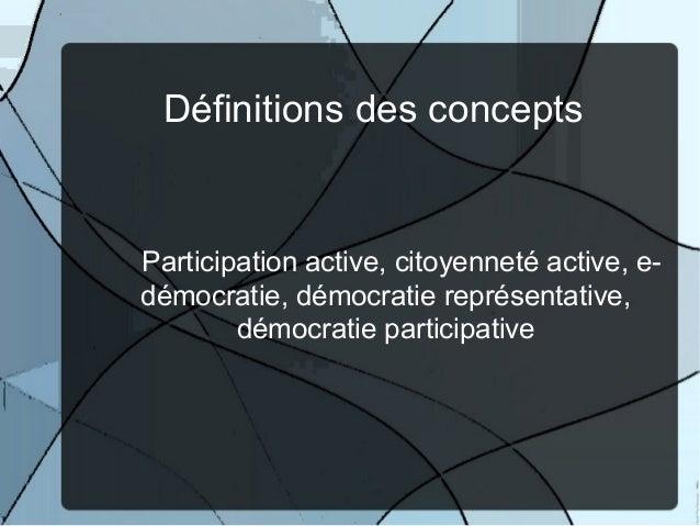 Définitions des concepts  Participation active, citoyenneté active, edémocratie, démocratie représentative, démocratie par...