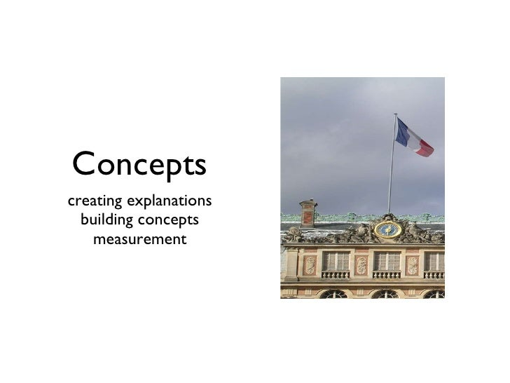 Concepts <ul><li>creating explanations </li></ul><ul><li>building concepts </li></ul><ul><li>measurement </li></ul>