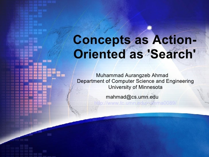 Concepts as Action-Oriented as 'Search' <ul><ul><li>Muhammad Aurangzeb Ahmad Department of Computer Science and Engineerin...