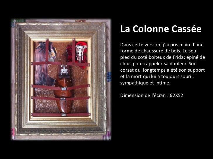 La Colonne CasséeDans cette version, jai pris main duneforme de chaussure de bois. Le seulpied du coté boiteux de Frida; é...