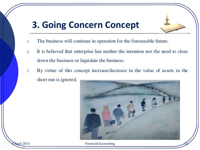 the accruals and going concern concepts The going concern concept is based on the belief that a business will operate  indefinitely assets purchased for long-term use,should be.