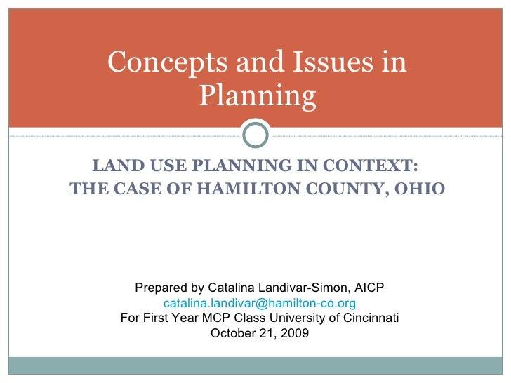 <ul><li>LAND USE PLANNING IN CONTEXT:  </li></ul><ul><li>THE CASE OF HAMILTON COUNTY, OHIO </li></ul>Concepts and Issues i...