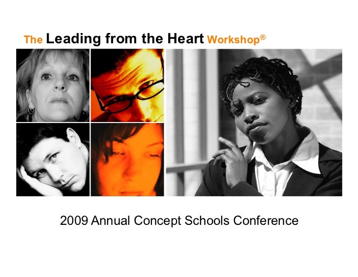 The Leading   from the Heart Workshop®          2009 Annual Concept Schools Conference