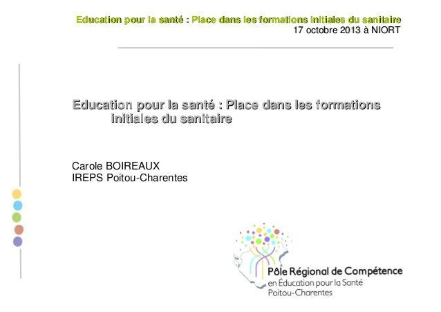 Education pour la santé : Place dans les formations initiales du sanitaire 17 octobre 2013 à NIORT  Education pour la sant...