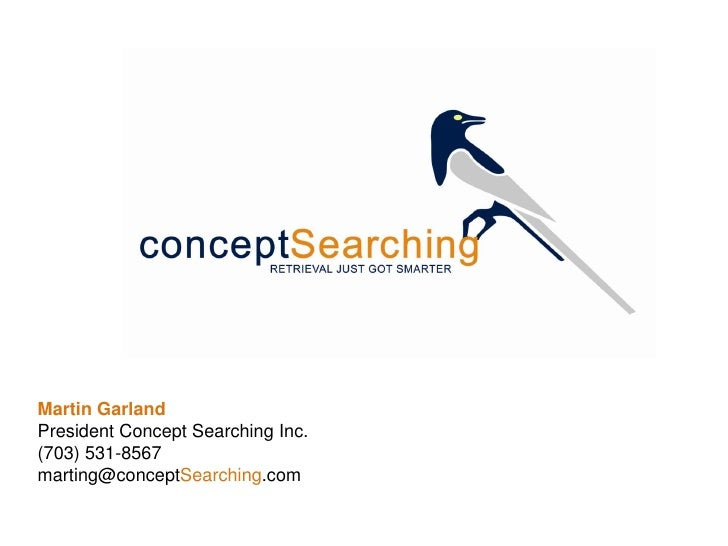 Martin Garland President Concept Searching Inc. (703) 531-8567 marting@conceptSearching.com