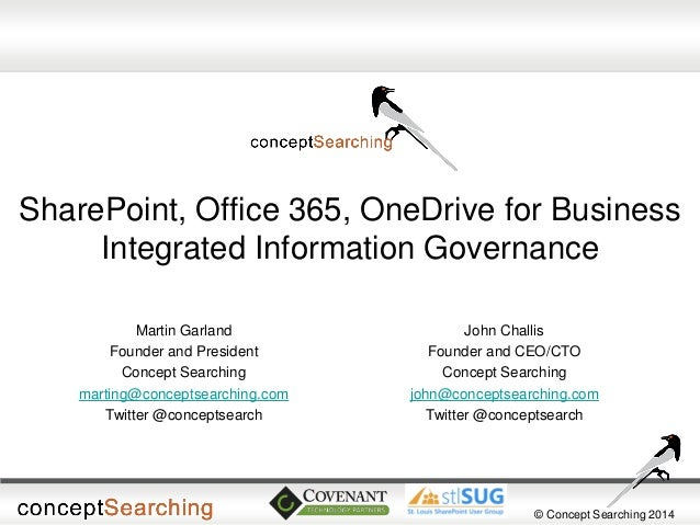 © Concept Searching 2014  SharePoint, Office 365, OneDrive for Business Integrated Information Governance  Martin Garland ...