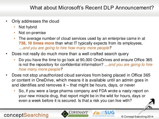 © Concept Searching 2014  What about Microsoft's Recent DLP Announcement?  •Only addresses the cloud  •Not hybrid  •Not on...