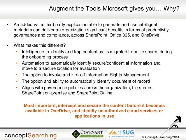 © Concept Searching 2014  Augment the Tools Microsoft gives you… Why?  •An added value third party application able to gen...