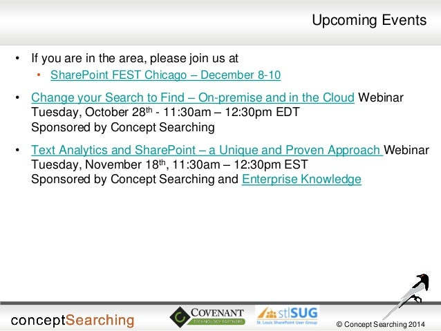 © Concept Searching 2014  Upcoming Events  •If you are in the area, please join us at  •SharePoint FEST Chicago – December...
