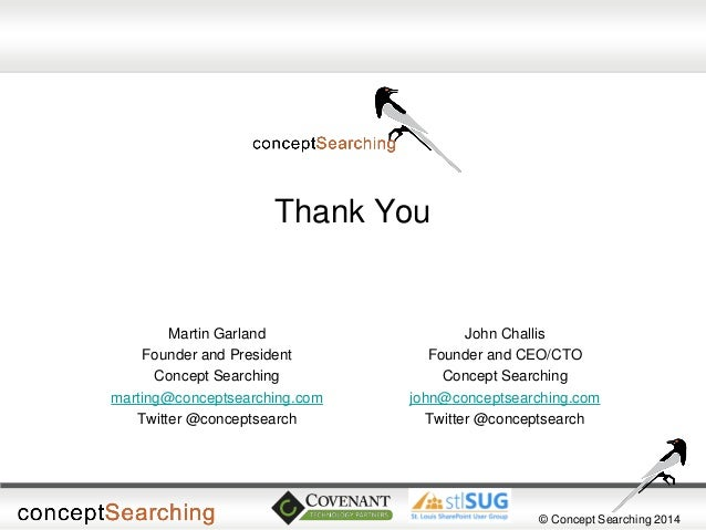 © Concept Searching 2014  Thank You  Martin Garland  Founder and President  Concept Searching  marting@conceptsearching.co...