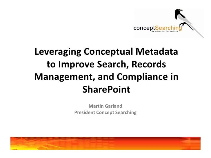Leveraging Conceptual Metadata to Improve Search, Records Management, and Compliance in SharePoint <br />Martin Garland<br...