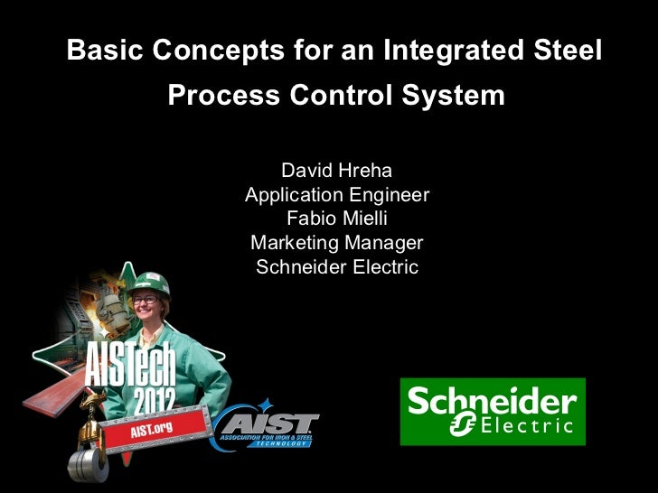 Basic Concepts for an Integrated Steel       Process Control System               David Hreha            Application Engin...