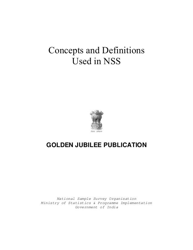 Concepts and Definitions Used in NSS GOLDEN JUBILEE PUBLICATION National Sample Survey Organisation Ministry of Statistics...