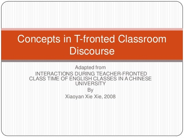 Concepts in T-fronted Classroom           Discourse                  Adapted from    INTERACTIONS DURING TEACHER-FRONTED  ...