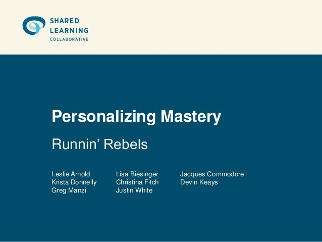 Personalizing MasteryRunnin' RebelsLeslie Arnold     Lisa Biesinger    Jacques CommodoreKrista Donnelly   Christina Fitch ...