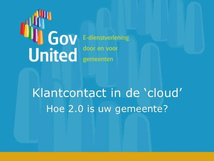 Klantcontact in de 'cloud' Hoe 2.0 is uw gemeente?