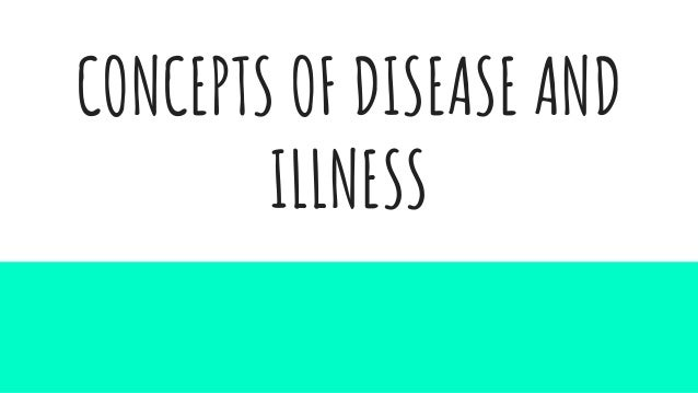 CONCEPTS OF DISEASE AND ILLNESS