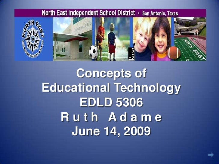 Concepts ofEducational TechnologyEDLD 5306R u t h   A d a m eJune 14, 2009<br />