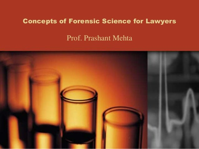 Concepts of Forensic Science for Lawyers Prof. Prashant Mehta