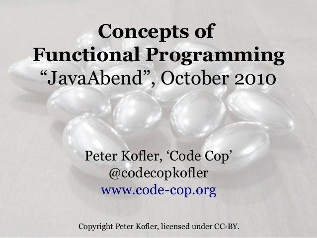 """Concepts ofFunctional Programming """"JavaAbend"""", October 2010     Peter Kofler, 'Code Cop'         @codecopkofler       www...."""