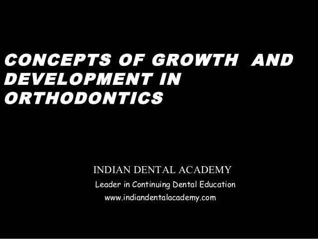 CONCEPTS OF GROWTH ANDDEVELOPMENT INORTHODONTICS      INDIAN DENTAL ACADEMY       Leader in Continuing Dental Education   ...