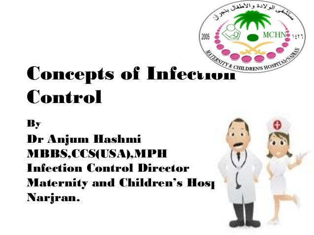 Concepts of InfectionControlByDr Anjum HashmiMBBS,CCS(USA),MPHInfection Control DirectorMaternity and Children's HospitalN...