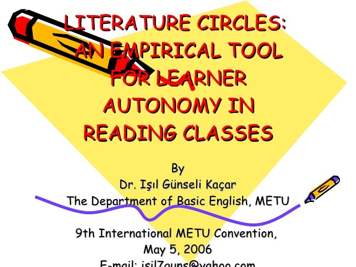 LITERATURE CIRCLES:  AN EMPIRICAL TOOL      FOR LEARNER     AUTONOMY IN   READING CLASSES                   By         Dr....