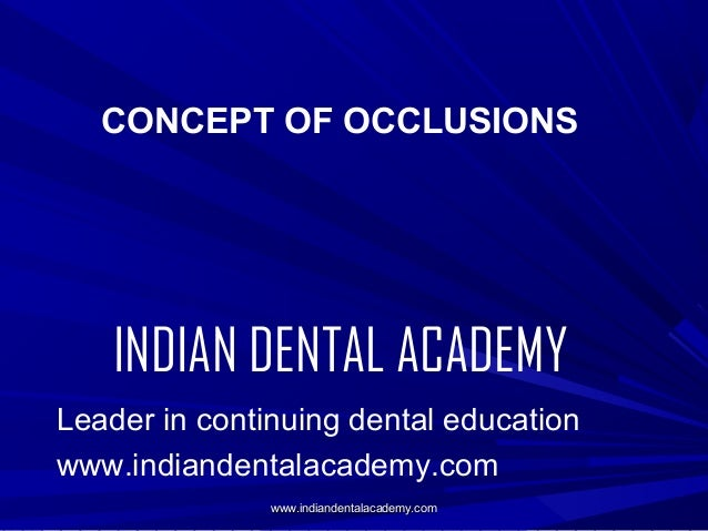 CONCEPT OF OCCLUSIONS  INDIAN DENTAL ACADEMY Leader in continuing dental education www.indiandentalacademy.com www.indiand...