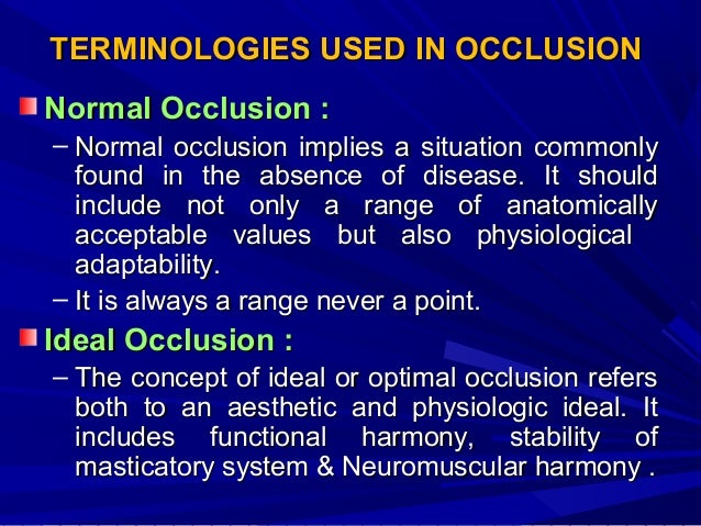 Physiologic occlusion : – The occlusion that shows no signs of occlusion related pathosis. It may not be an ideal occlusio...
